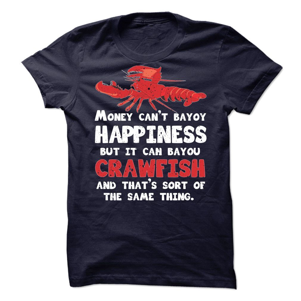 Cool Tshirts Money Cant Bayou Happiness, But It Can Bayou Crawfish And  Thats