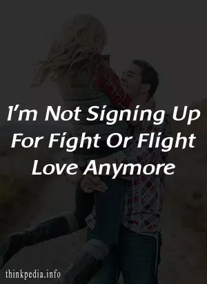 I'm Not Signing Up For Fight Or Flight Love Anymore – ThinkPedia
