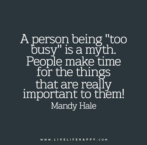 "Quote Poster A person being ""too busy"" is a myth. People"