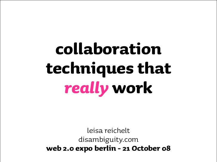 Collaboration Techniques that really work by leisa reichelt via slideshare