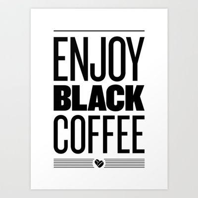 Enjoy Black Coffee – B&W Art Print by DCILY, LLC