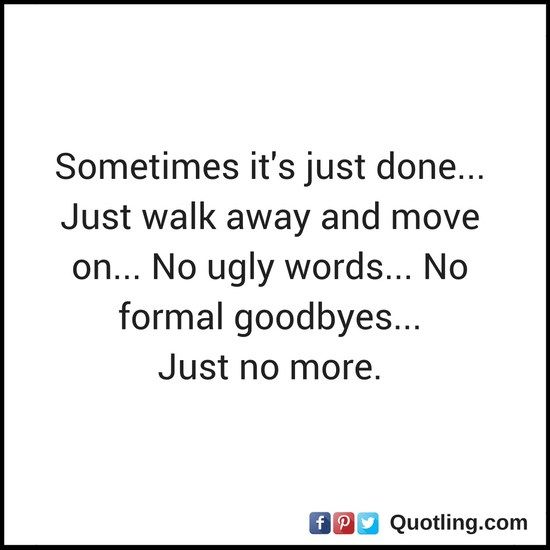 Sometimes It's Just Done Just Walk Away And Move On Moving On Classy Quotes About Moving Away