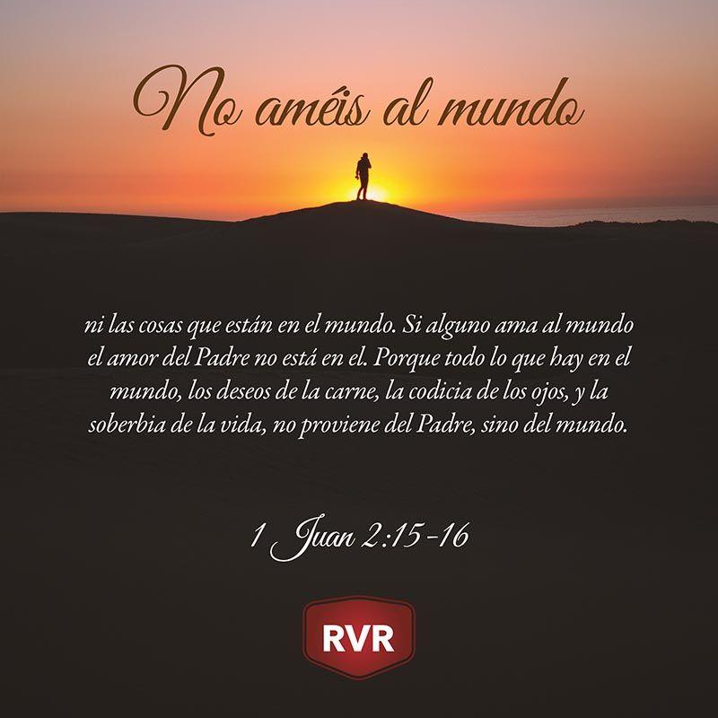 Rvr Versículo Bíblico Diario 1 Juan 2 15 16 Mensajes De La Biblia Mensaje De Dios Frases Espirituales