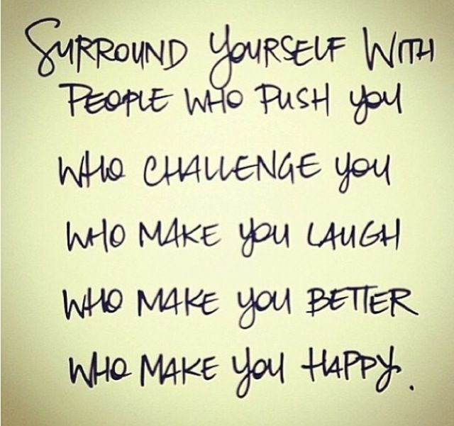 Surround yourself with these people...