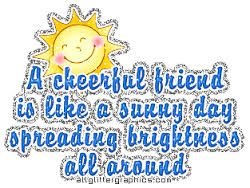 a cheerful friend is like a sunny day spreading brightness all