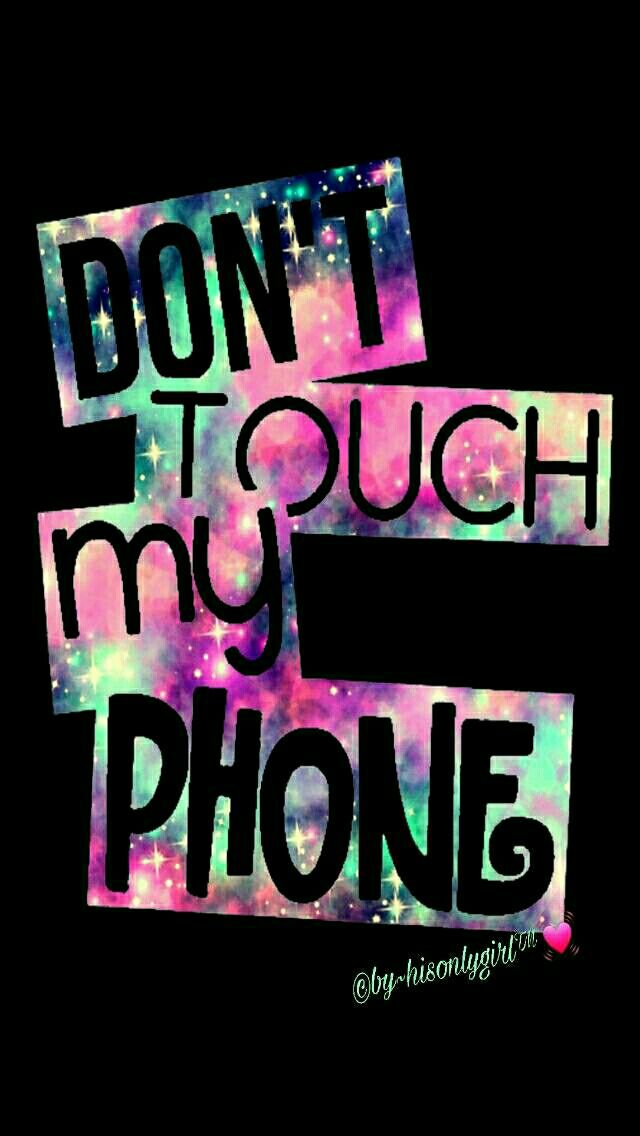 Don\u0027t touch my phone galaxy iPhone/Android wallpaper I
