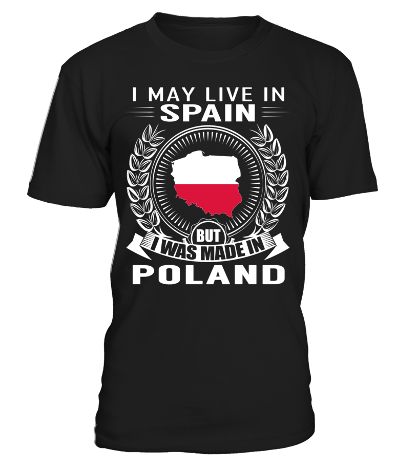 I May Live in Spain But I Was Made in Poland Country T