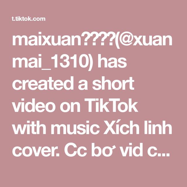 maixuan❤️🌙😊(@xuanmai_1310) has created a short video on TikTok with music Xích linh cover. Cc bơ vid của tớ quá😔😔 #sadday #xh_or_fl
