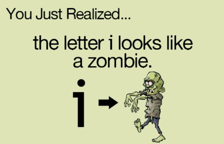 You just realized... the letter i looks like a zombie (well not this one:-) #Zombies