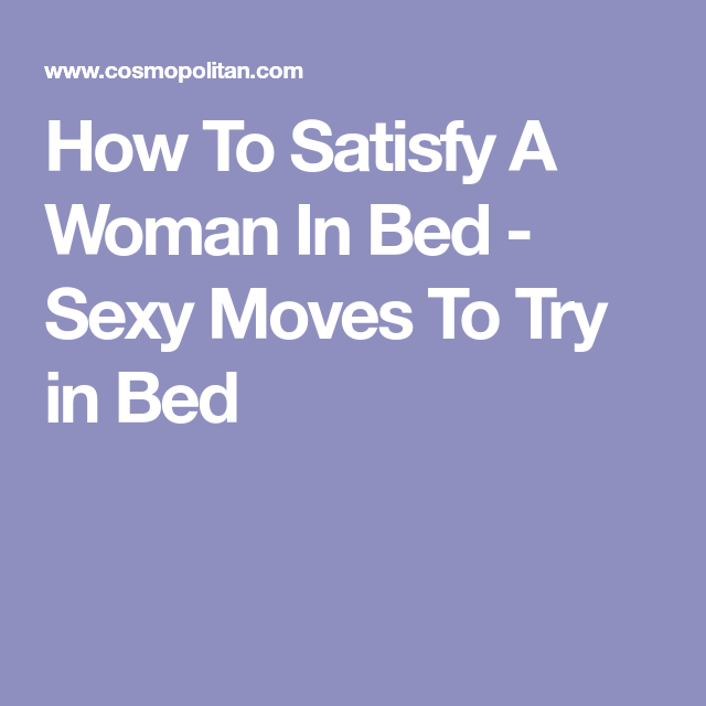 what to do to satisfy a woman in bed