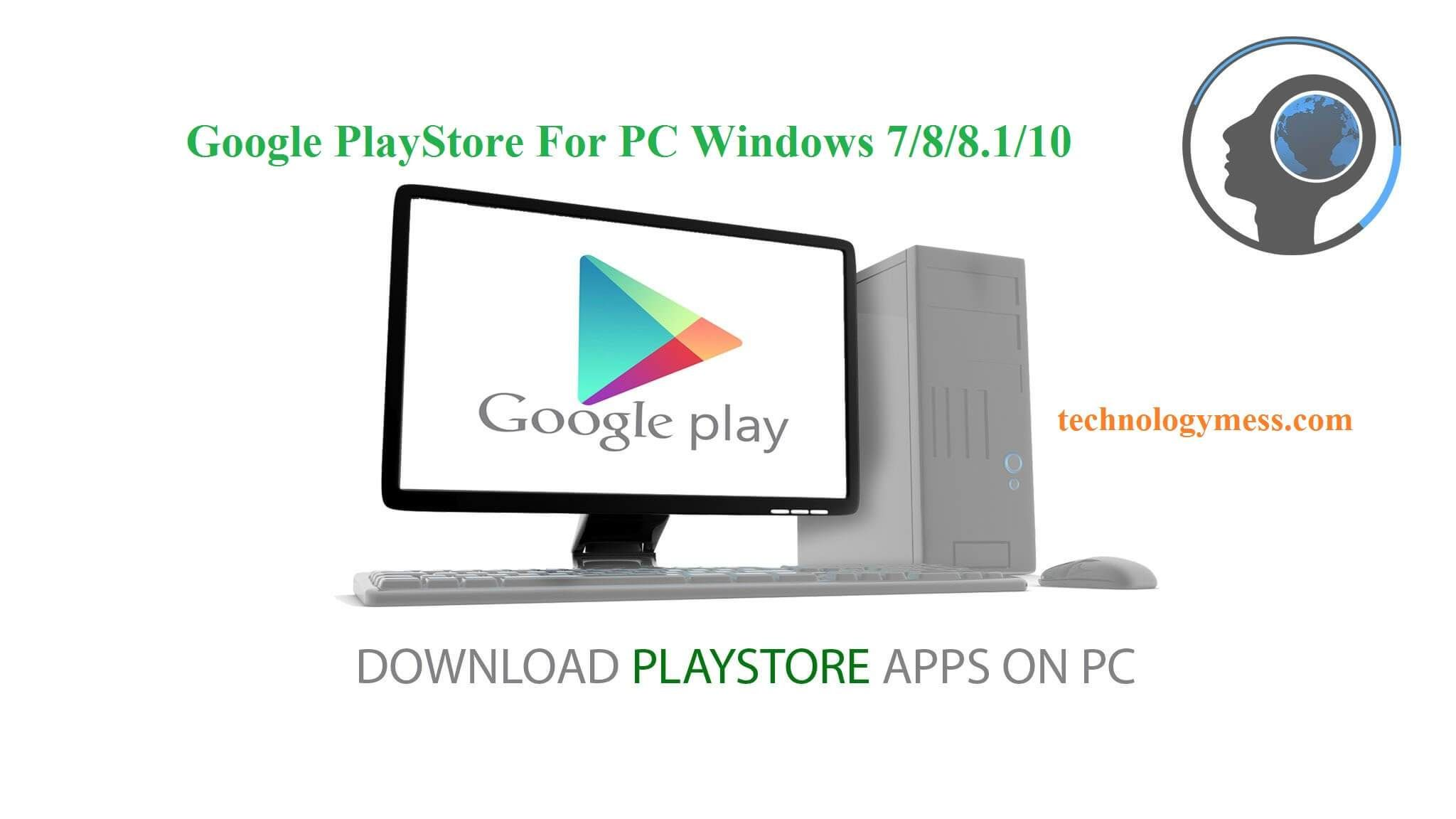 DOWNLOAD GOOGLE PLAY STORE FOR PC WINDOWS 7,8,8.1,10