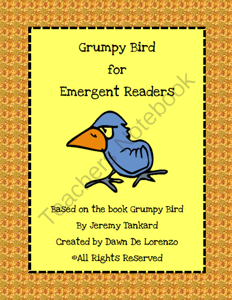 Grumpy Bird Emergent Reader  (11 pages) This emergent reader was created based on the book Grumpy Bird by Jeremy Tankard.  This is a great story about a bird that wakes up grumpy one morning.  Despite his efforts to stay grumpy, the company of others ends up bringing a smile to his face AND his friends!