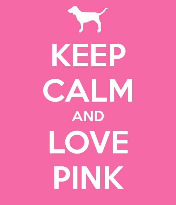 Keep Calm And Love PINK Props To Me For Making