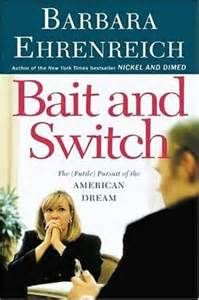 Bait and Switch ~ Barbara Ehrenreich ~ The Futile Pursuit of The American Dream