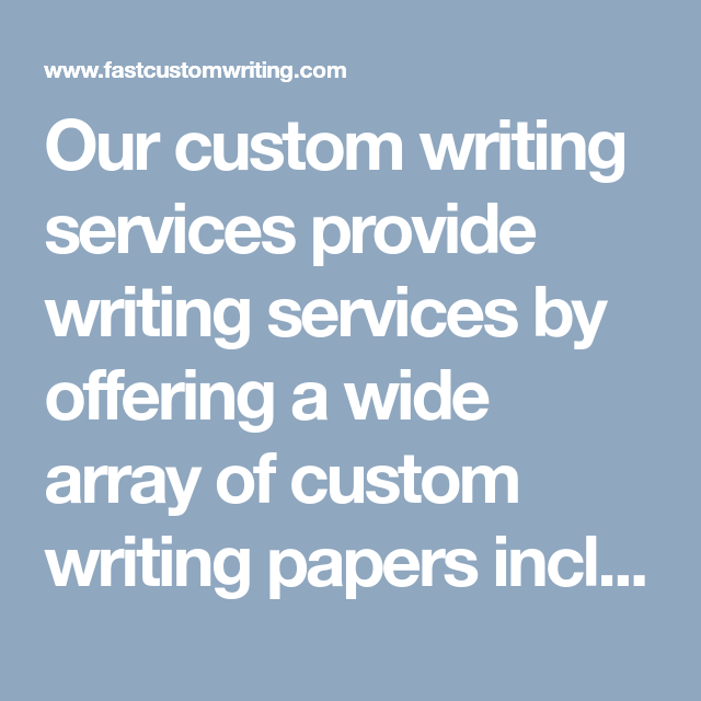 our custom writing services provide writing services by offering a  our custom writing services provide writing services by offering a wide  array of custom writing papers including custom college essay writing  services
