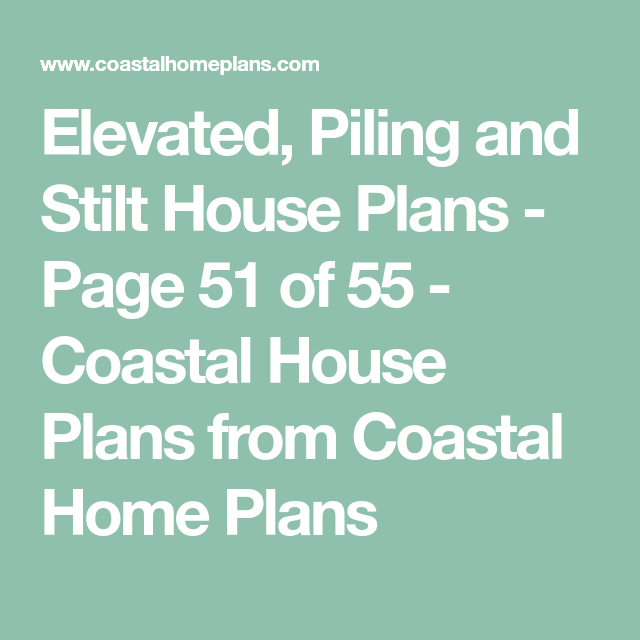 Elevated Piling and Stilt House Plans Page 51 of 55 Coastal House Plans from Coastal Home Plans