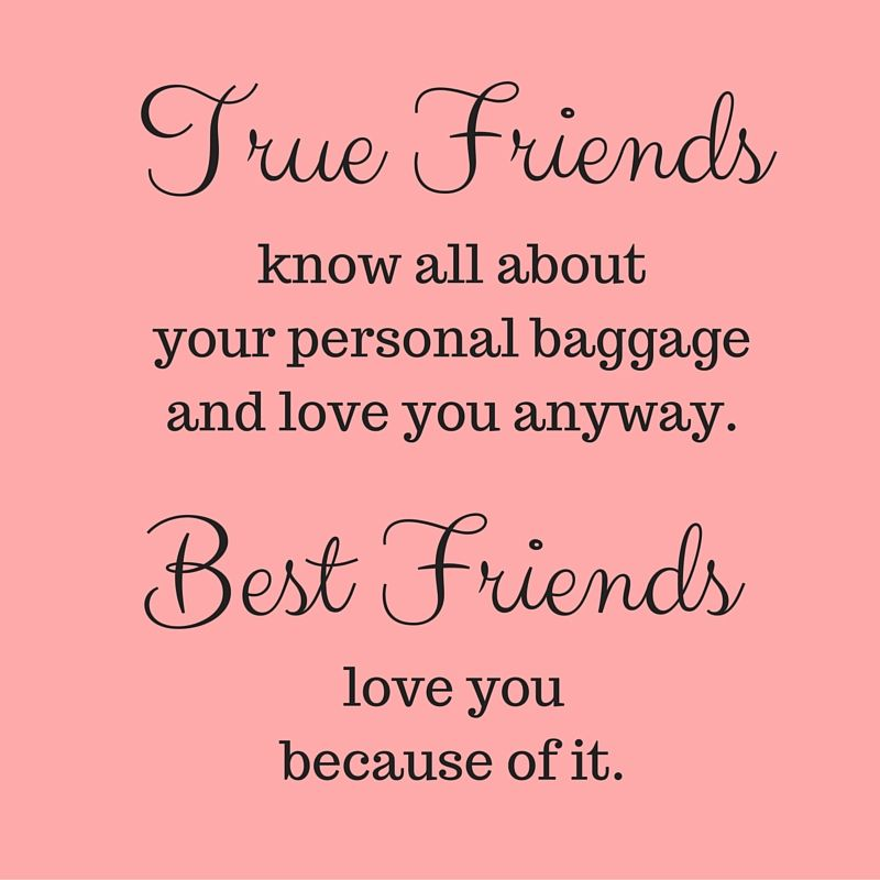 True Friends know all about your personal baggage and love you ...