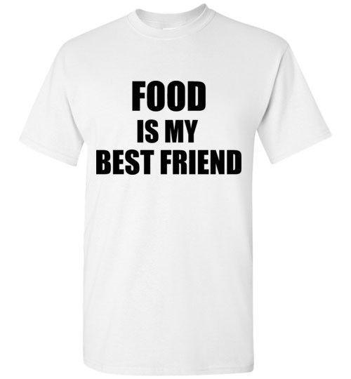 Food Is My Best Friend T-Shirt
