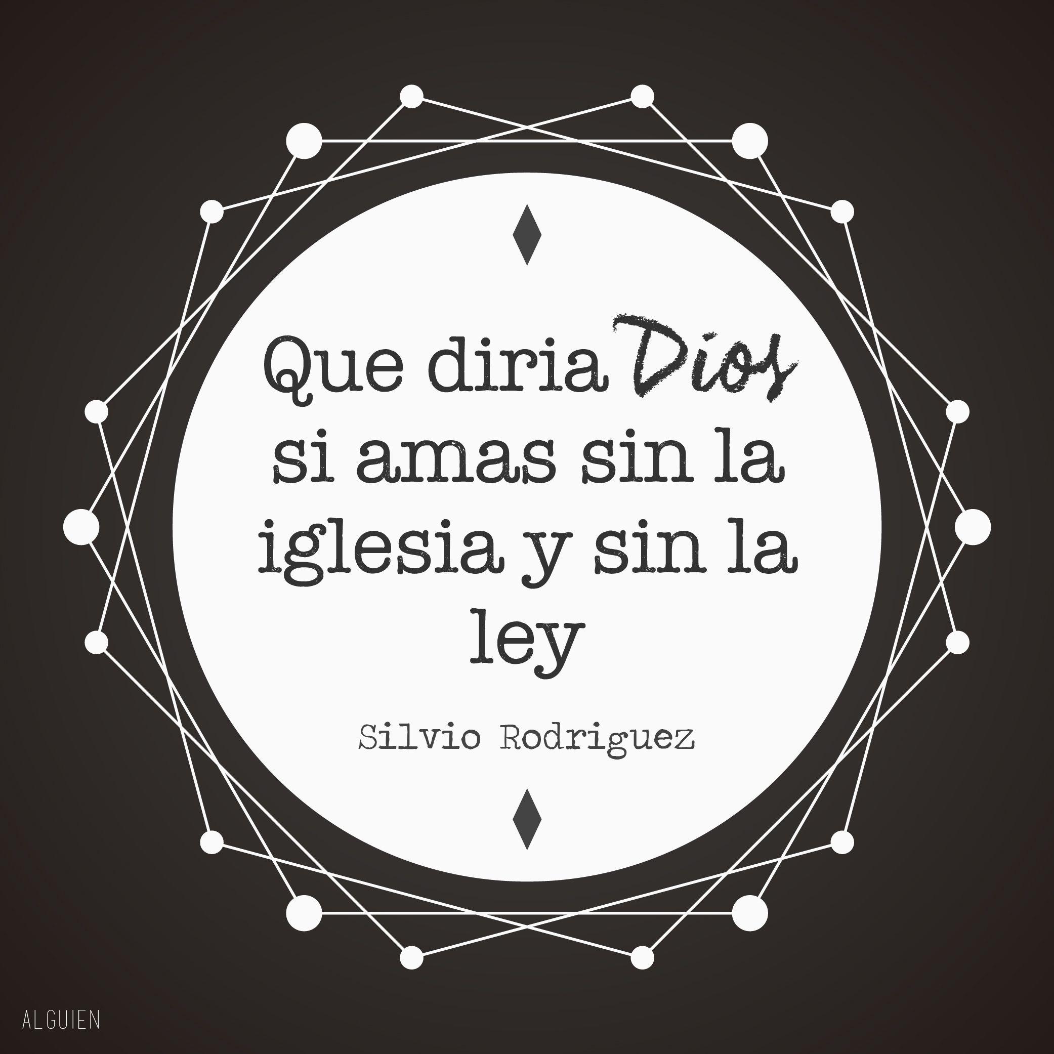Que Diria Dios Si Amas Sin La Iglesia Y Sin La Ley Silvio Rodriguez Loneliness Quotes Words Quotes