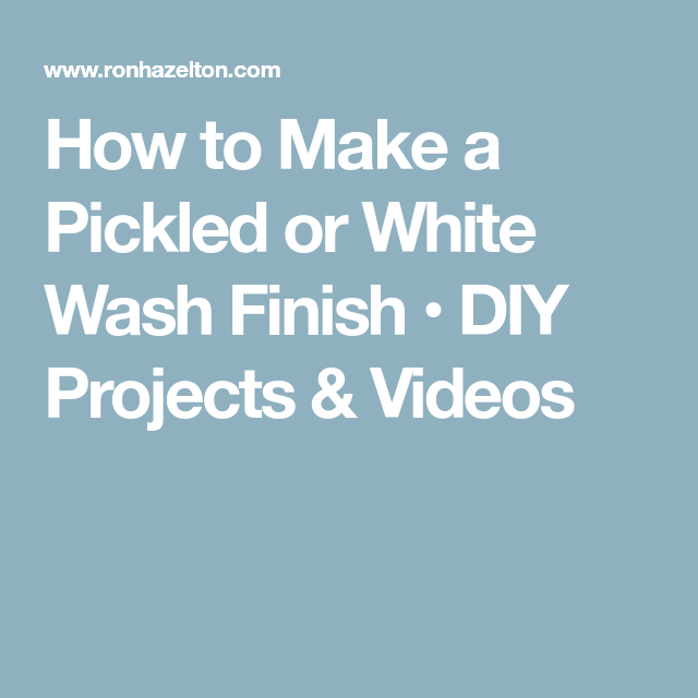 White Wash Pickling Stain On Pine: How To Make A Pickled Or White Wash Finish • DIY Projects