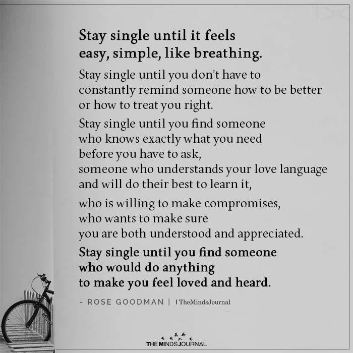 Stay single until it feels easy, simple, like breathing.