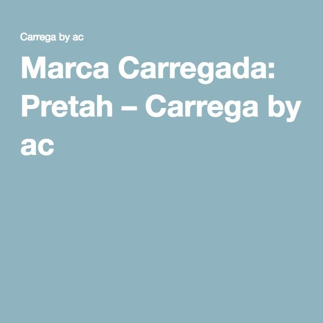 Marca Carregada: Pretah – Carrega by ac