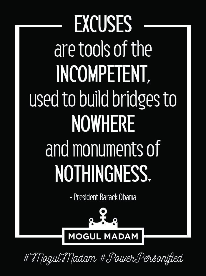 Excuses Are Tools Of The Incompetent Used To Build Bridges To