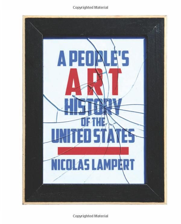 A People S Art History Of The United States 250 Years Of Activist Art And Artists Working In Social Justice Movements By Activist Art Art History People Art