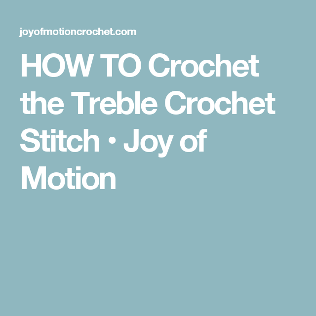HOW TO Crochet the Treble Crochet Stitch • Joy of Motion