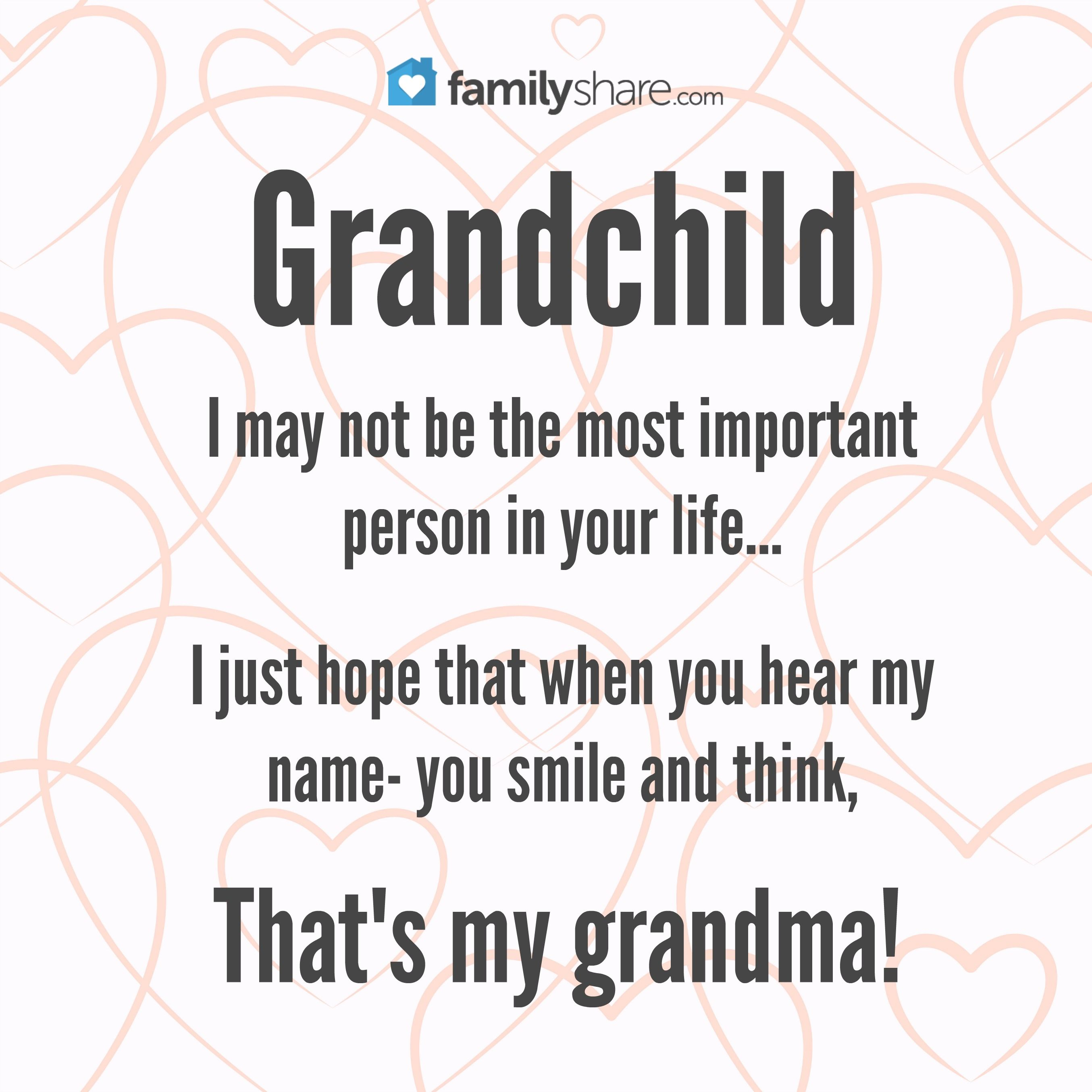 I Love My Granddaughter Quotes Grandchild I May Not Be The Most Important Person In Your Life