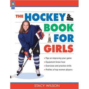 The Hockey Book For Girls Written By Stacy Wilson Book Girl Sports Mom Hockey