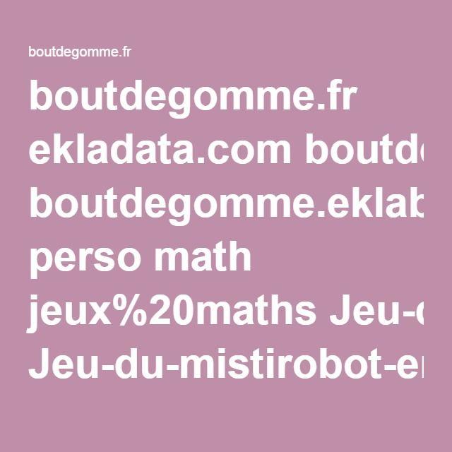 boutdegomme.fr ekladata.com boutdegomme.eklablog.com perso math jeux%20maths Jeu-du-mistirobot-en-entier-.-BDG-.pdf