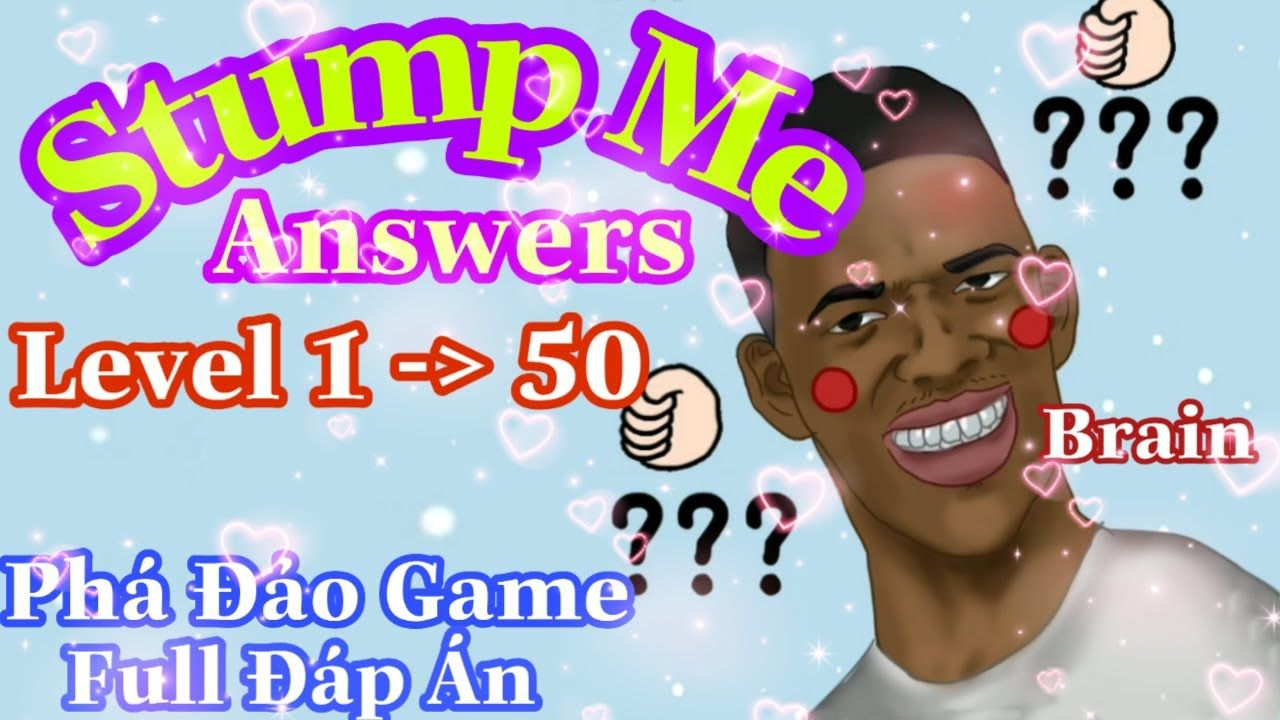 Stump Me Full Answers Walkthrough Level 1 To 50 Will Make You Fell St Make It Yourself Stumped Funny Cartoon