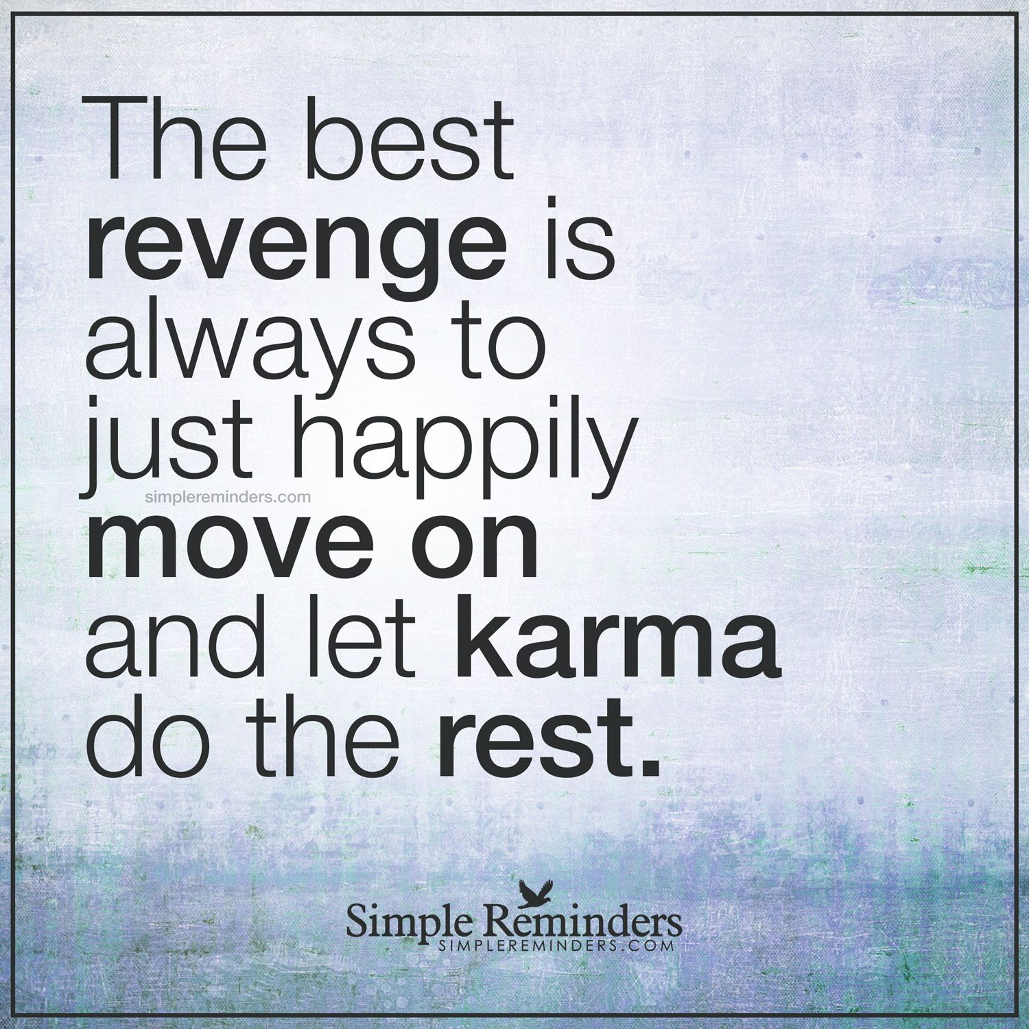 Let Karma Take Care Of It The Best Revenge Is Always To