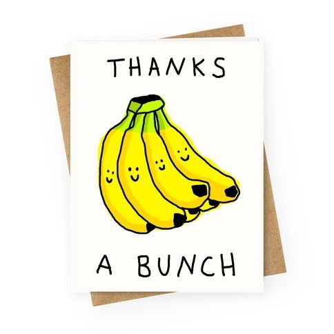 Thanks A Bunch Quality blank greeting cards made of heavy-weight cardstock. Original art printed in the USA. Show some love to a special someone with this adorably cute, banana drawing, fruit pun greeting card! Let that somebody know how much you care with this cute thank you design!