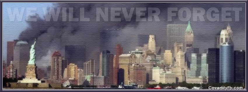 We Will Never Forget 9 11 Facebook Cover Images Facebook Cover Cover Photos