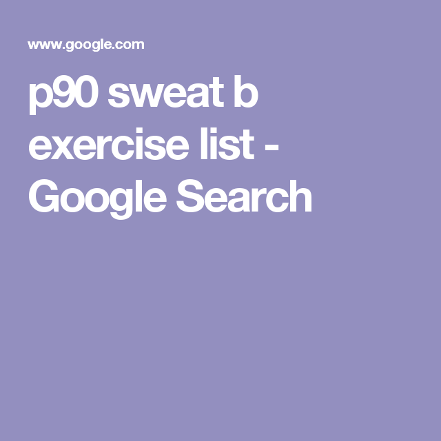 p90 sweat b exercise list - Google Search | Beachbody | Exercise