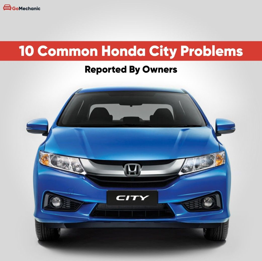 10 Common Honda City Problems Faced By Real Owners Honda City Honda Car Mechanic