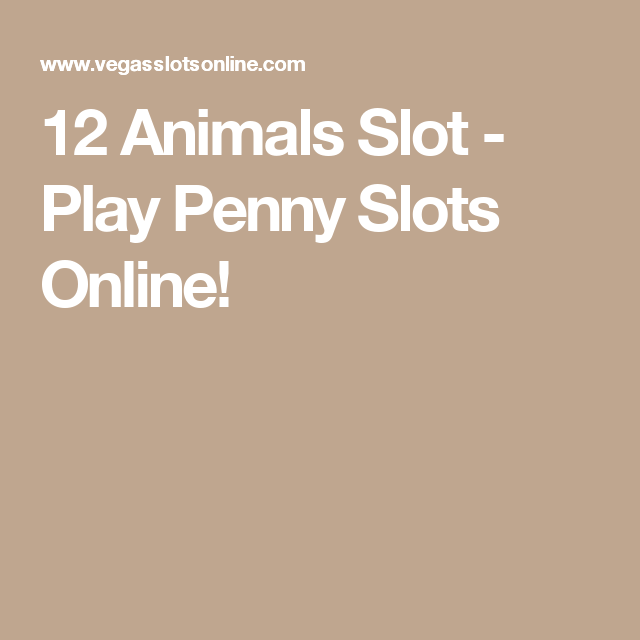 12 Animals Slot Play Penny Slots Online Slot Online Free