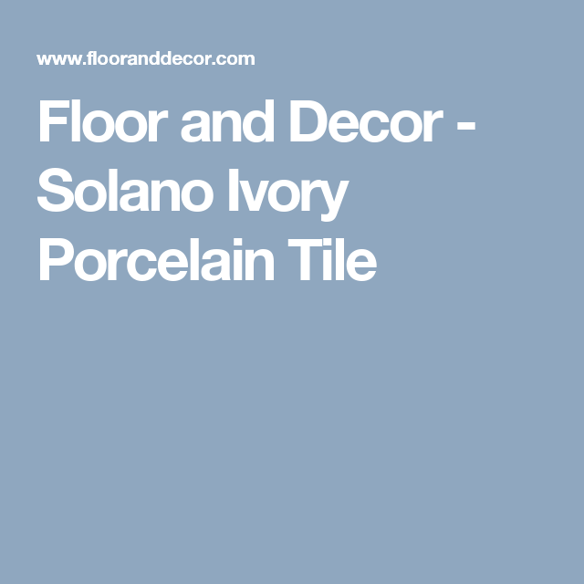 floor and decor - solano ivory porcelain tile | home reno ideas