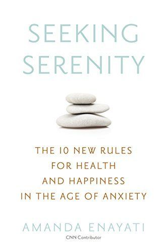 Seeking Serenity: The 10 New Rules for Health and Happiness in the Age of Anxiety by Amanda Enayati, http://www.amazon.com/dp/0451471512/ref=cm_sw_r_pi_dp_cQDhvb0J0BMS0/184-5724734-1667641