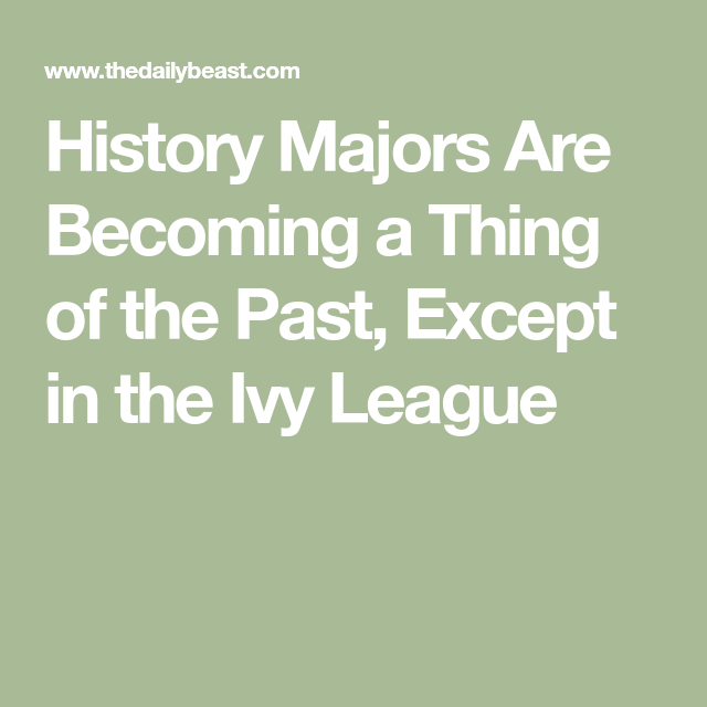 Photo of History Majors Are Becoming a Thing of the Past, Except in the Ivy League