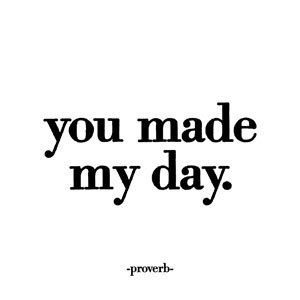 Quotable Proverb You Made My Day Cards Quotes Greetings