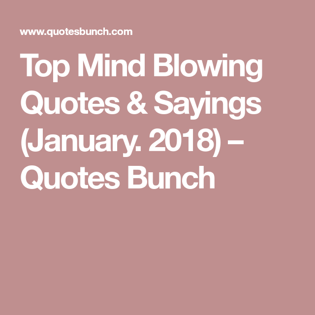 Top Mind Blowing Quotes Sayings January 2018 Quotes Bunch