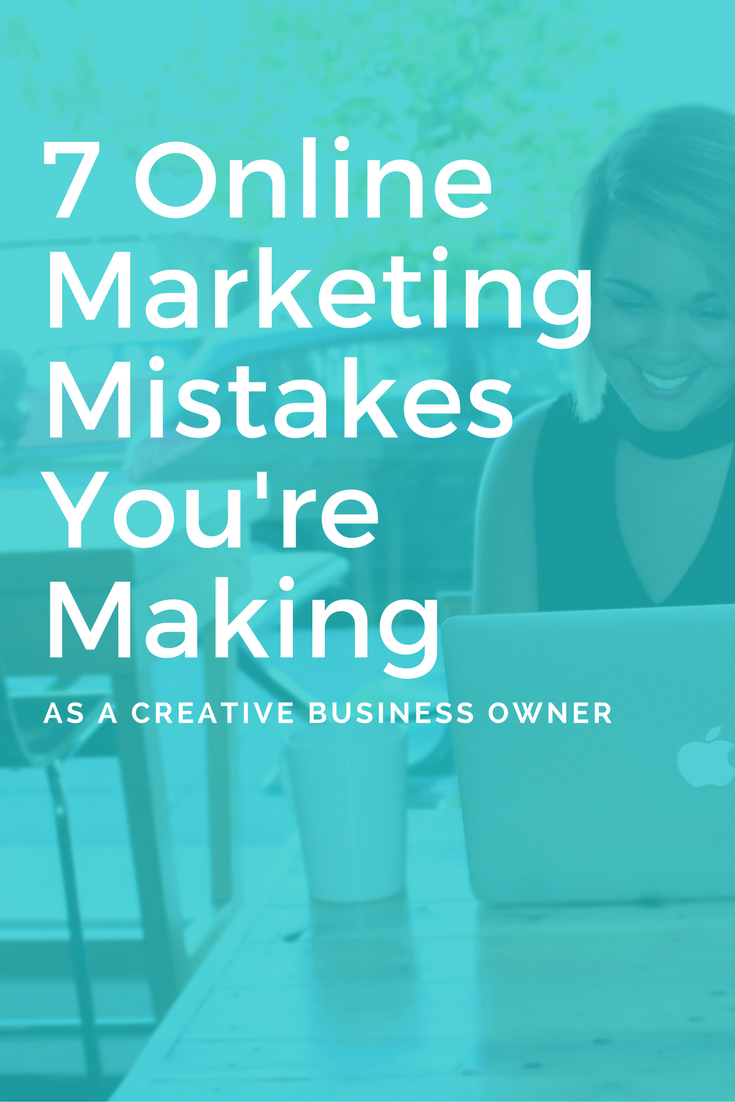 7 online marketing mistakes you're making as a creative business owner