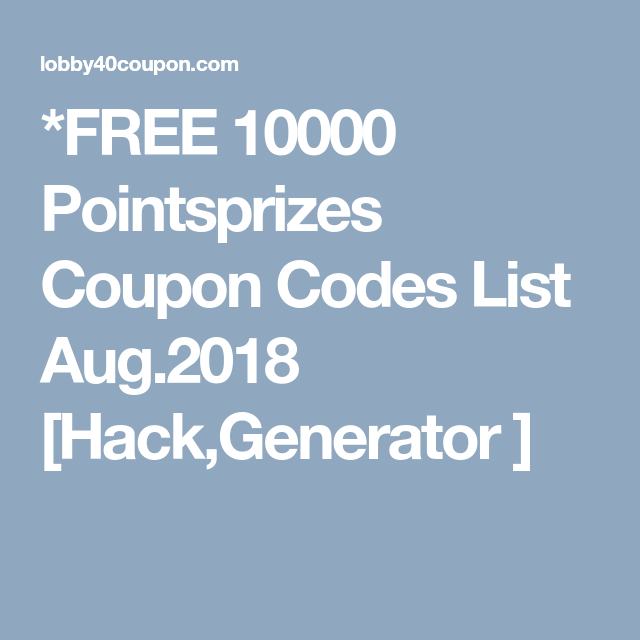 FREE 10000 Pointsprizes Coupon Codes List Aug 2018 [Hack