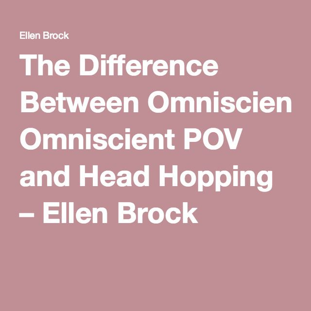 The Difference Between Omniscient POV And Head Hopping
