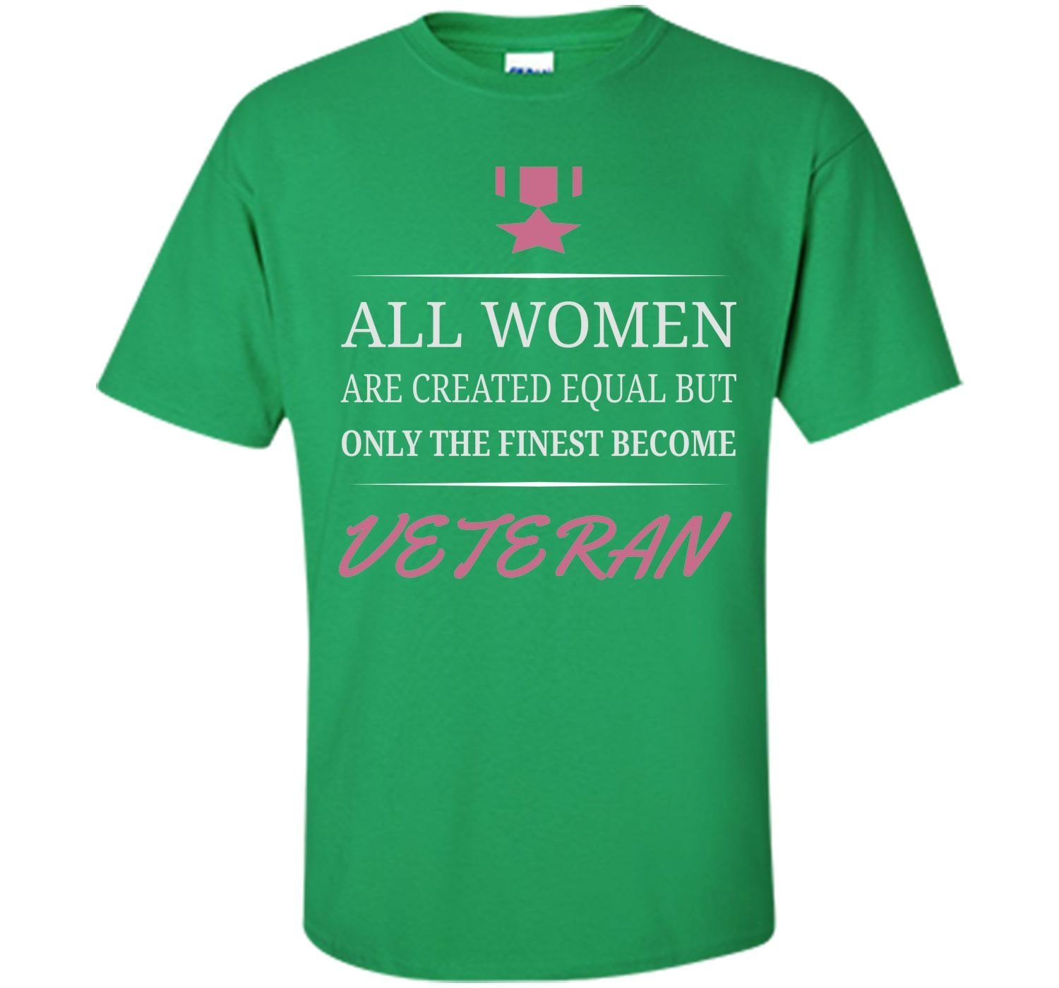 All Women Are Created Equal But Only The Finest Become Veteran T-Shirt