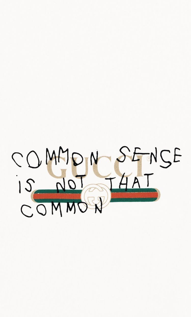 Gucci Common Sense Isnt That Common Wallpaper Quotes Hypebeast