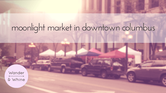 moonlight market in downtown columbus | wander & whine